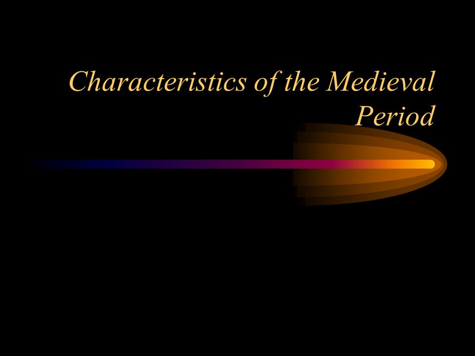 Characteristics of the Medieval Period