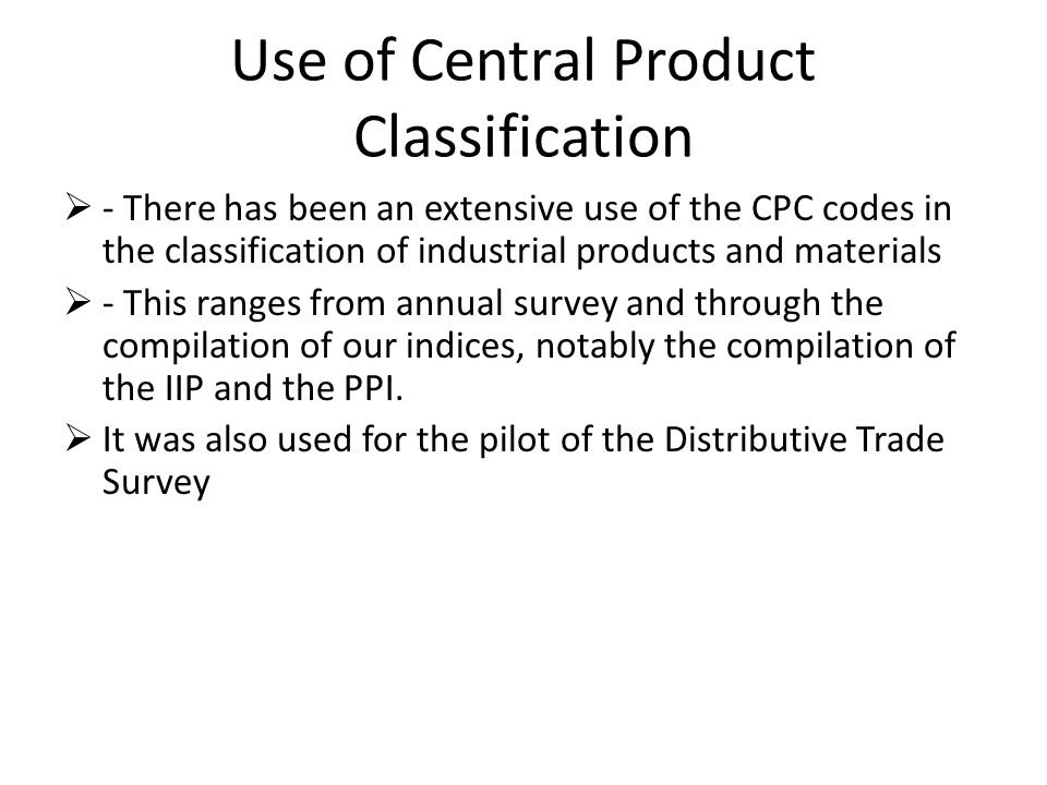 Problems encountered with CPC The persons assigned to the coding were not familiar with the codes since SITC were formally used.