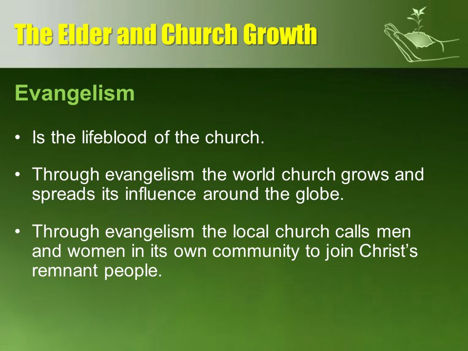 Evangelism Is the lifeblood of the church. Through evangelism the world church grows and spreads its influence around the globe. Through evangelism th