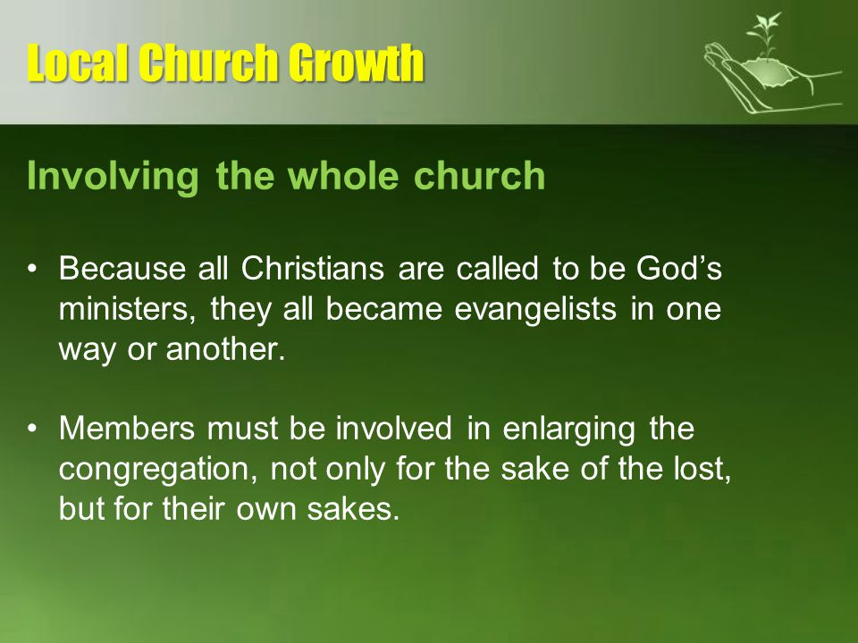 Involving the whole church Because all Christians are called to be Gods ministers, they all became evangelists in one way or another. Members must be