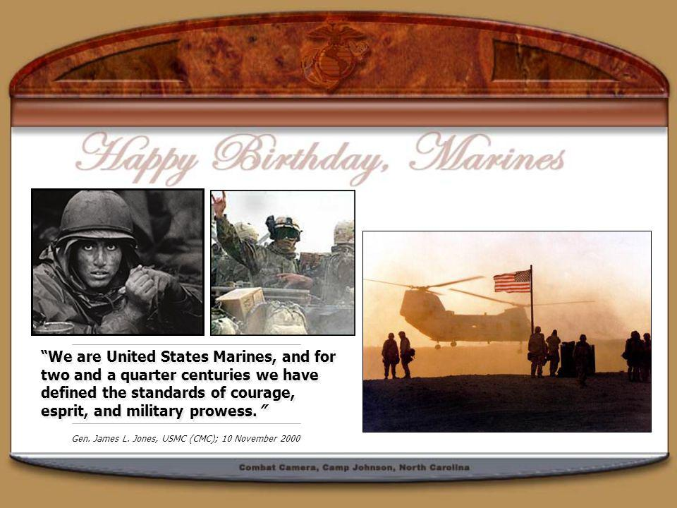 We are United States Marines, and for two and a quarter centuries we have defined the standards of courage, esprit, and military prowess.