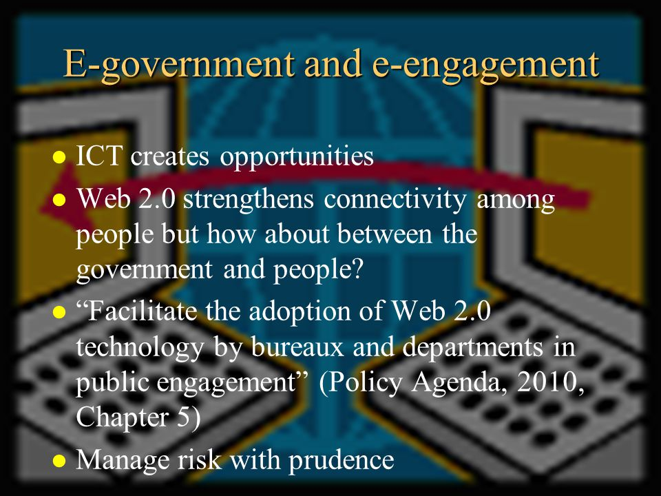 E-government and e-engagement l ICT creates opportunities l Web 2.0 strengthens connectivity among people but how about between the government and peo