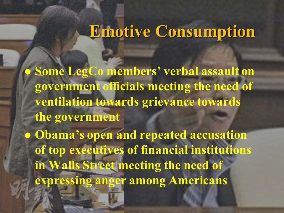 l Some LegCo members verbal assault on government officials meeting the need of ventilation towards grievance towards the government l Obamas open and