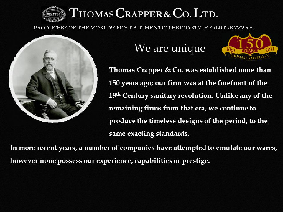 Our Products are Unique Thomas Crapper & Co.