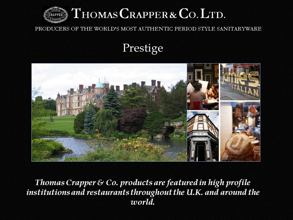 You are in good company When choosing Thomas Crapper you will be joining amongst others: The Goring Hotel (for the eve of Kate Middletons wedding).