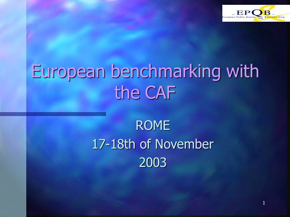 1 European benchmarking with the CAF ROME 17-18th of November 2003