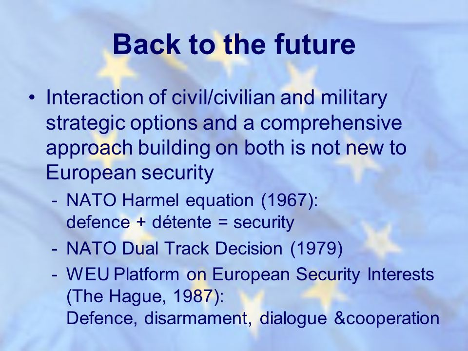 Back to the future Interaction of civil/civilian and military strategic options and a comprehensive approach building on both is not new to European s