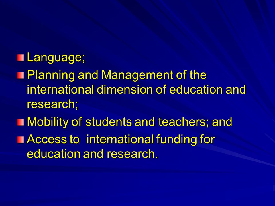 Language; Planning and Management of the international dimension of education and research; Mobility of students and teachers; and Access to international funding for education and research.