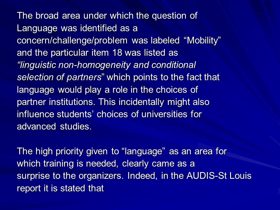 The broad area under which the question of Language was identified as a concern/challenge/problem was labeled Mobility and the particular item 18 was listed as linguistic non-homogeneity and conditional selection of partners which points to the fact that language would play a role in the choices of partner institutions.