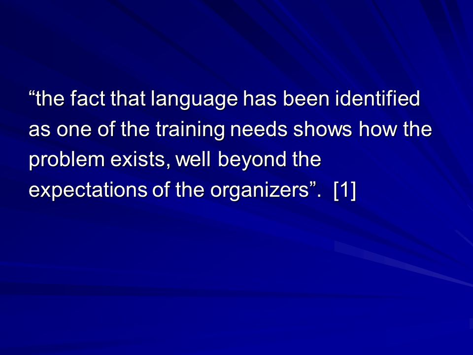 the fact that language has been identified as one of the training needs shows how the problem exists, well beyond the expectations of the organizers.
