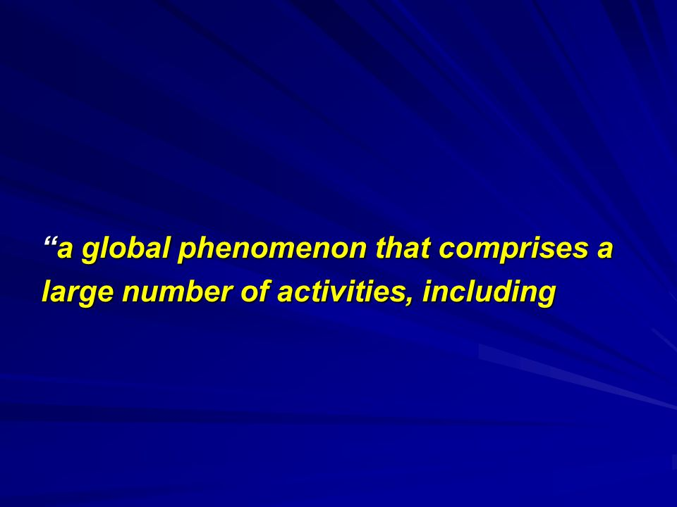 a global phenomenon that comprises aa global phenomenon that comprises a large number of activities, including