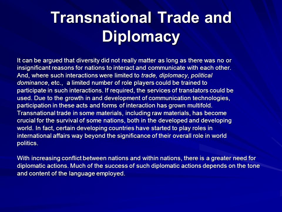 Transnational Trade and Diplomacy It can be argued that diversity did not really matter as long as there was no or insignificant reasons for nations to interact and communicate with each other.