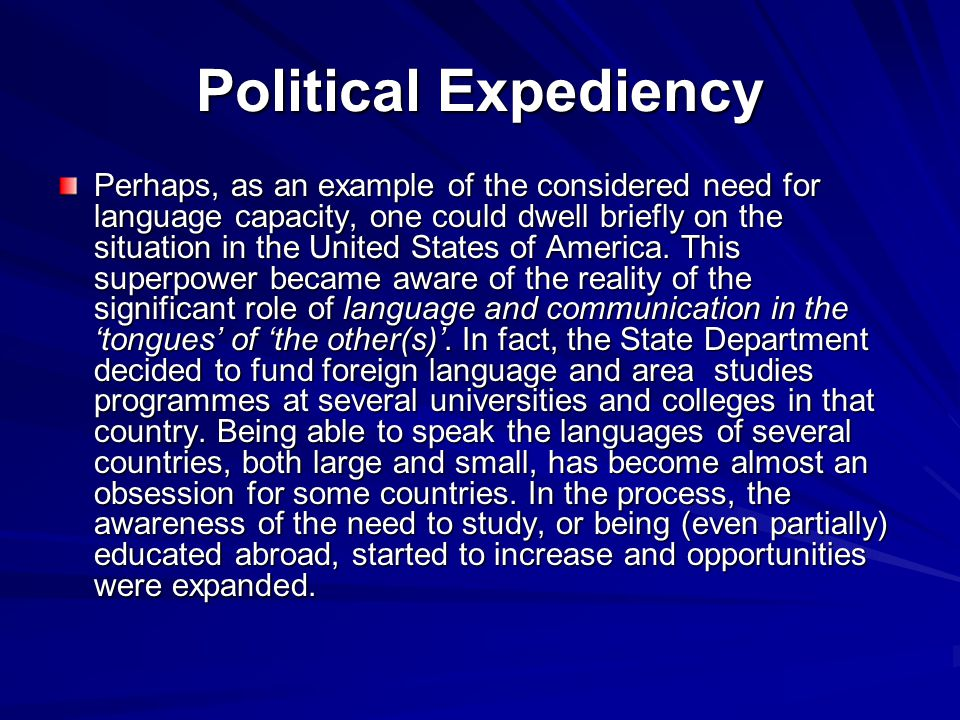 Political Expediency Perhaps, as an example of the considered need for language capacity, one could dwell briefly on the situation in the United States of America.