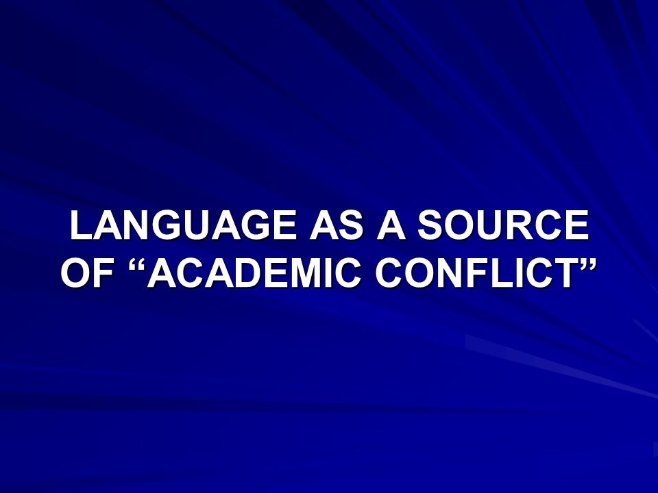 LANGUAGE AS A SOURCE OF ACADEMIC CONFLICT