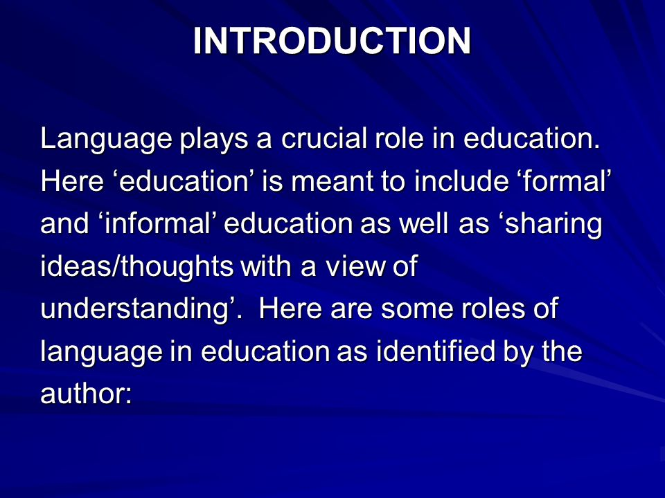 INTRODUCTION Language plays a crucial role in education.