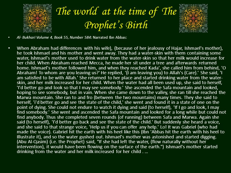 The world at the time of The Prophets Birth Al- Bukhari Volume 4, Book 55, Number 584: Narrated Ibn Abbas: When Abraham had differences with his wife)