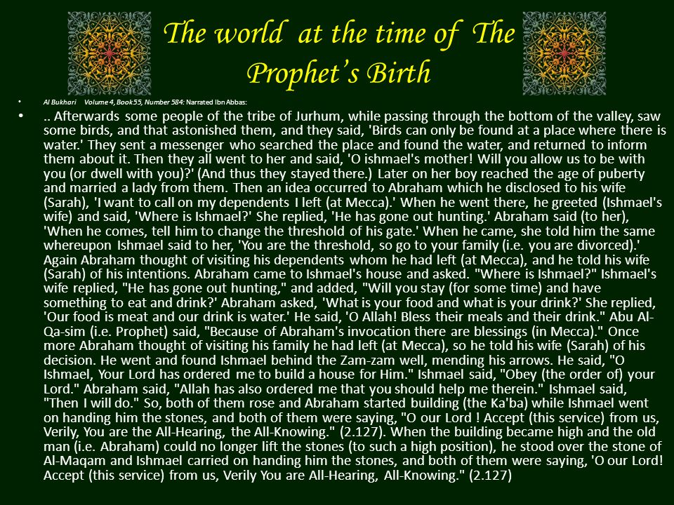 The world at the time of The Prophets Birth Al Bukhari Volume 4, Book 55, Number 584: Narrated Ibn Abbas:.. Afterwards some people of the tribe of Jur