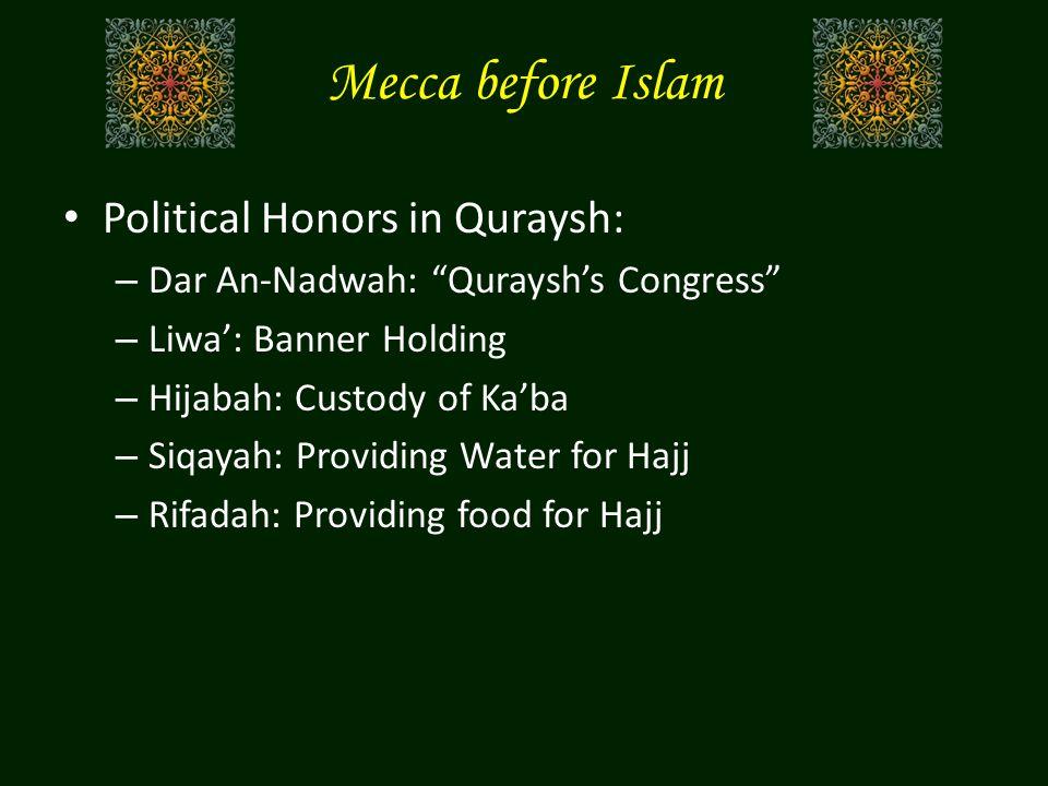 Mecca before Islam Political Honors in Quraysh: – Dar An-Nadwah: Qurayshs Congress – Liwa: Banner Holding – Hijabah: Custody of Kaba – Siqayah: Provid