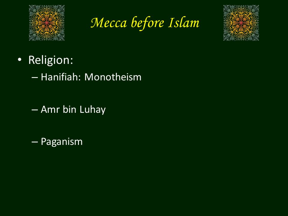 Mecca before Islam Religion: – Hanifiah: Monotheism – Amr bin Luhay – Paganism