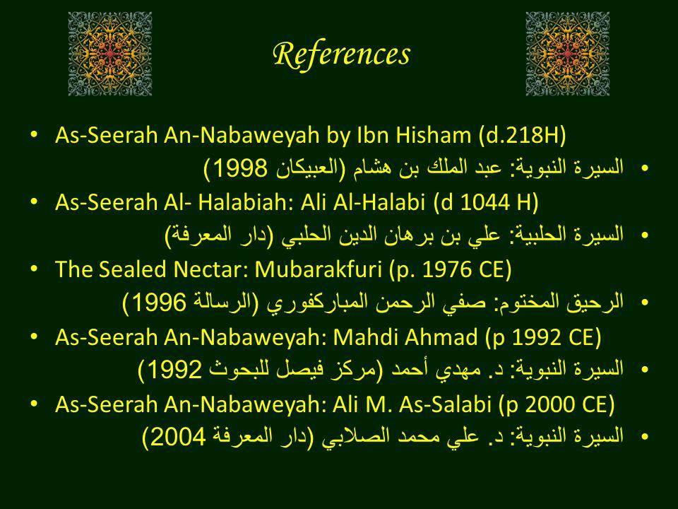 References As-Seerah An-Nabaweyah by Ibn Hisham (d.218H) السيرة النبوية : عبد الملك بن هشام ( العبيكان 1998) As-Seerah Al- Halabiah: Ali Al-Halabi (d