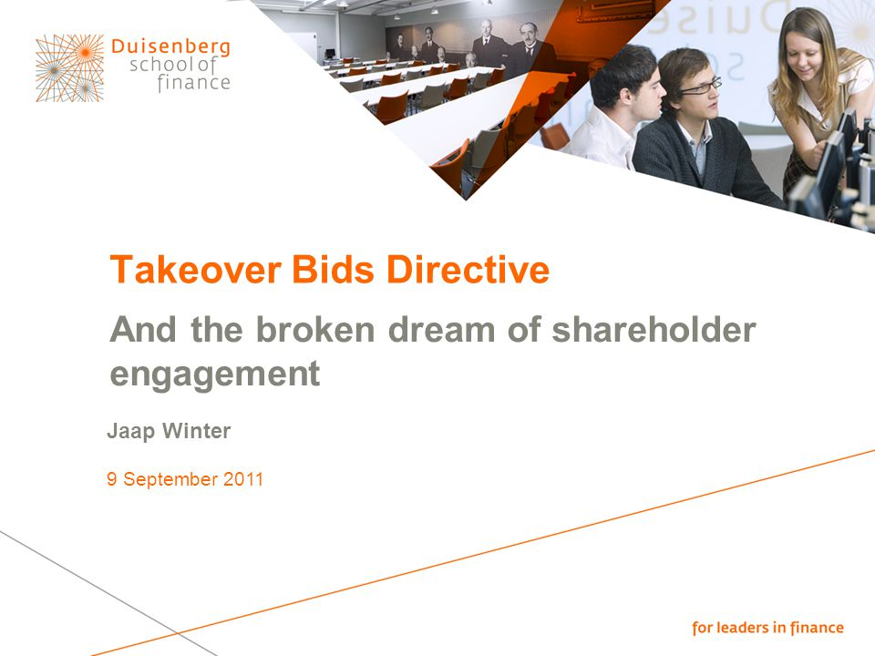 Takeover Bids Directive And the broken dream of shareholder engagement Jaap Winter 9 September 2011