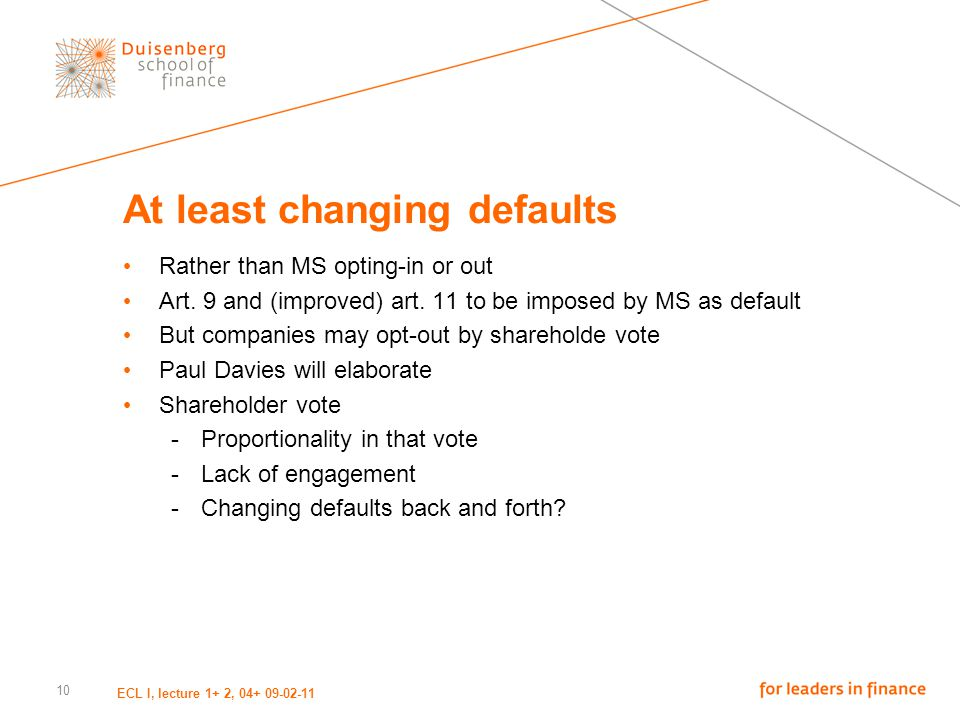 At least changing defaults Rather than MS opting-in or out Art. 9 and (improved) art. 11 to be imposed by MS as default But companies may opt-out by s