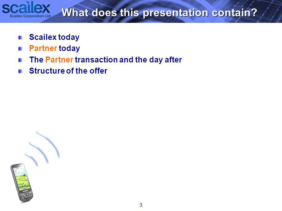 Scailex today Partner today The Partner transaction and the day after Structure of the offer What does this presentation contain.