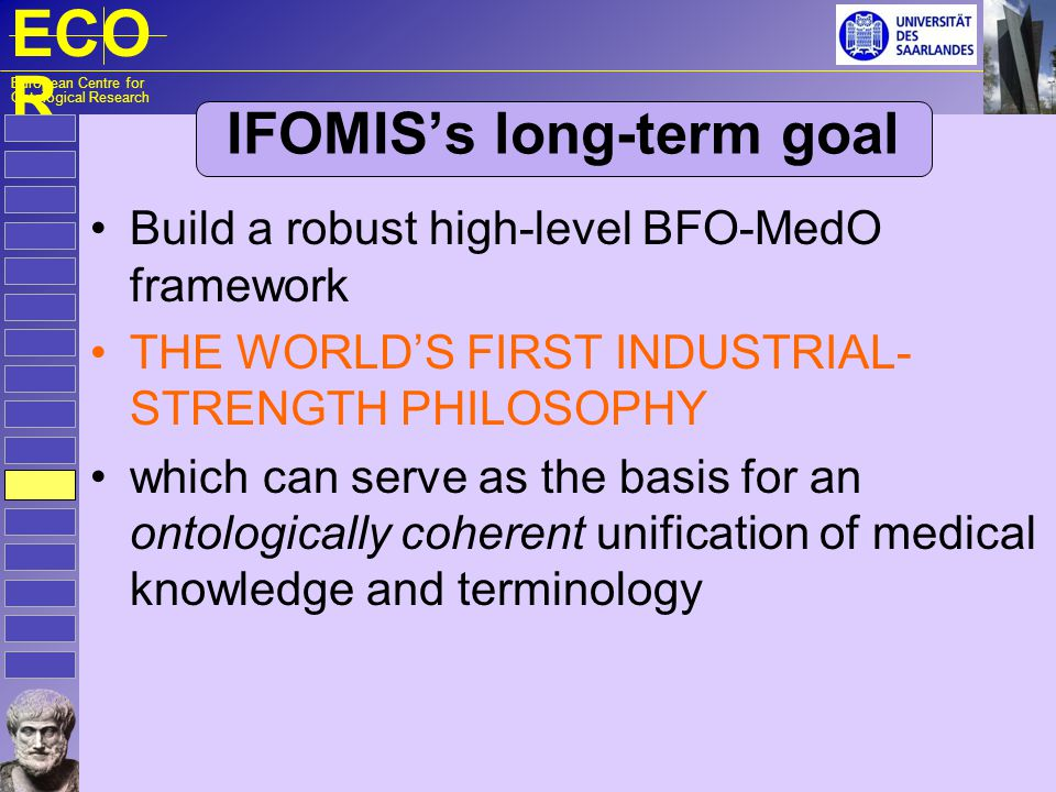 ECO R European Centre for Ontological Research IFOMISs long-term goal Build a robust high-level BFO-MedO framework THE WORLDS FIRST INDUSTRIAL- STRENG