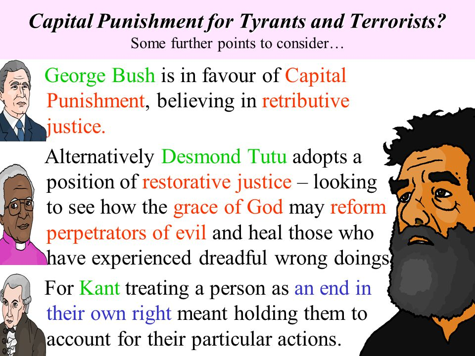 Capital Punishment for Tyrants and Terrorists? Capital Punishment for Tyrants and Terrorists? Some further points to consider… George Bush is in favou