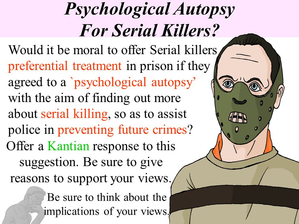 Psychological Autopsy For Serial Killers? Would it be moral to offer Serial killers preferential treatment in prison if they agreed to a `psychologica