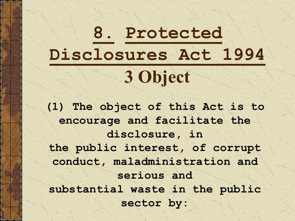 8. Protected Disclosures Act 1994 3 Object (1) The object of this Act is to encourage and facilitate the disclosure, in the public interest, of corrup