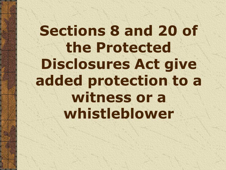Sections 8 and 20 of the Protected Disclosures Act give added protection to a witness or a whistleblower