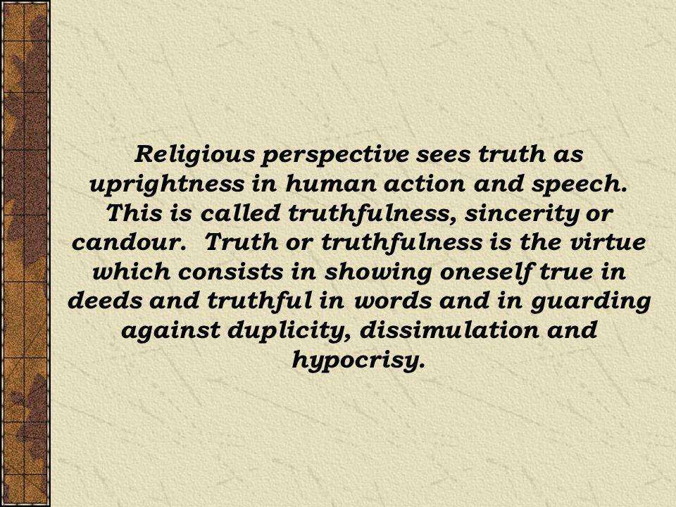 Religious perspective sees truth as uprightness in human action and speech.