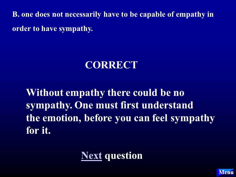 Menu A. sympathy is distinct from empathy; empathy is the ability to read the emotions of others, while sympathy is also the feeling of distress over