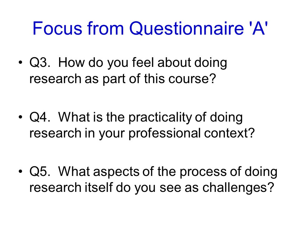 Focus from Questionnaire A Q3. How do you feel about doing research as part of this course.