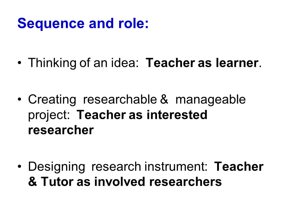 Sequence and role: Thinking of an idea: Teacher as learner.