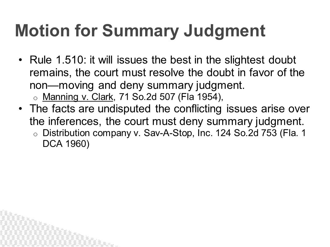 Rule 1.510: it will issues the best in the slightest doubt remains, the court must resolve the doubt in favor of the nonmoving and deny summary judgme