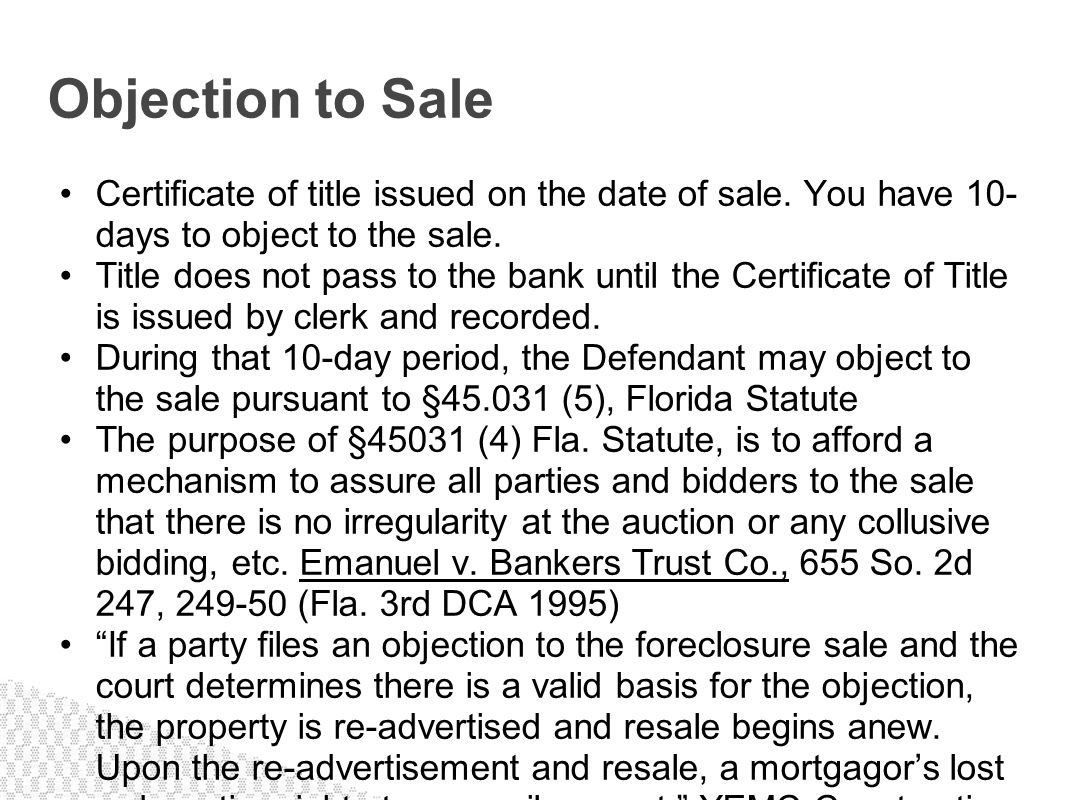 Certificate of title issued on the date of sale. You have 10- days to object to the sale. Title does not pass to the bank until the Certificate of Tit