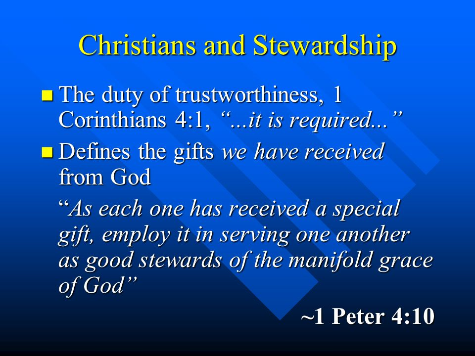 Christians and Stewardship n The duty of trustworthiness, 1 Corinthians 4:1,...it is required...
