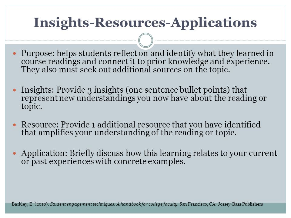 Insights-Resources-Applications Purpose: helps students reflect on and identify what they learned in course readings and connect it to prior knowledge