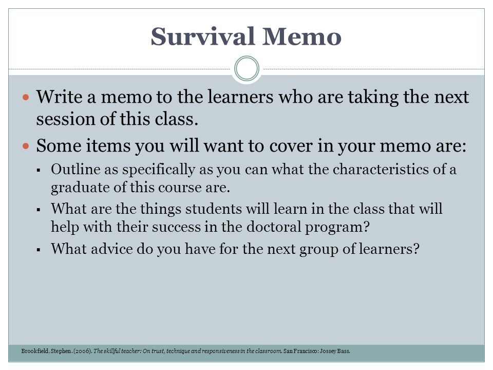 Survival Memo Write a memo to the learners who are taking the next session of this class. Some items you will want to cover in your memo are: Outline