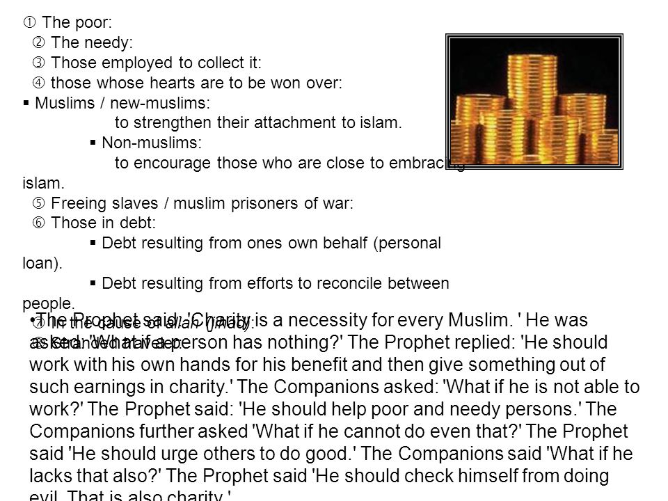 The poor: The needy: Those employed to collect it: those whose hearts are to be won over: Muslims / new-muslims: to strengthen their attachment to isl