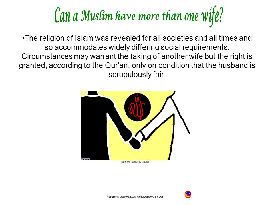 The religion of Islam was revealed for all societies and all times and so accommodates widely differing social requirements. Circumstances may warrant