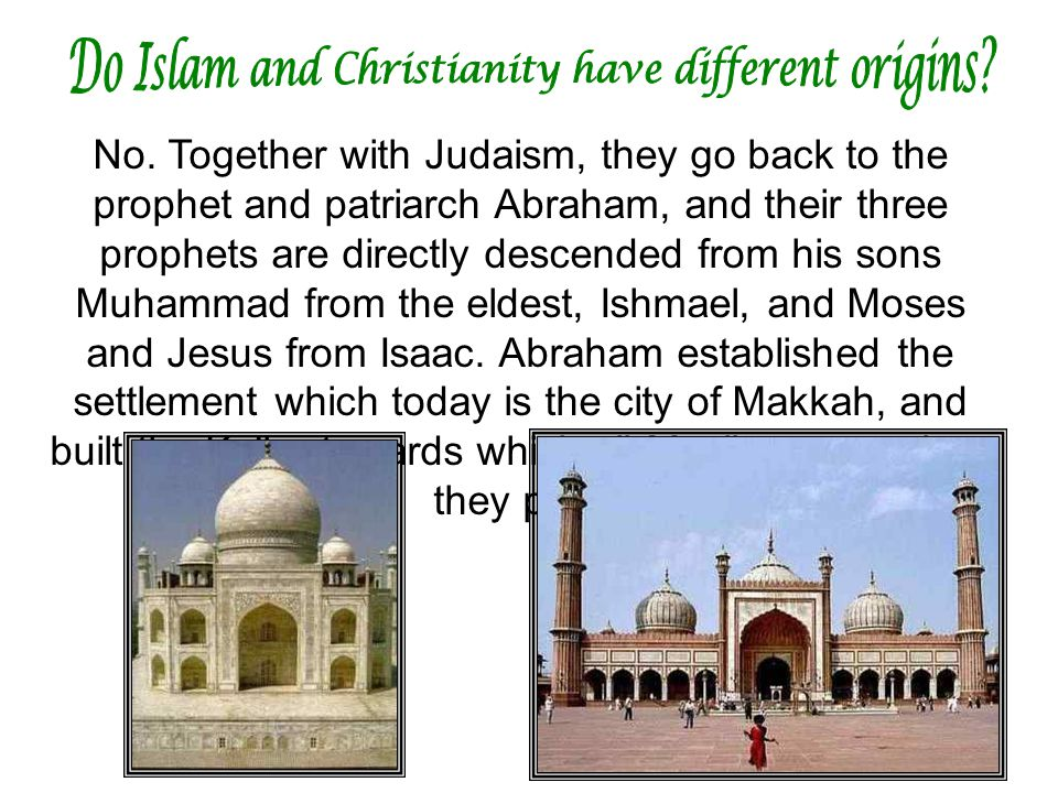 No. Together with Judaism, they go back to the prophet and patriarch Abraham, and their three prophets are directly descended from his sons Muhammad f