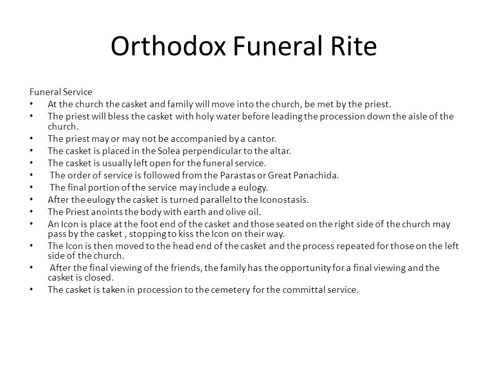 Orthodox Funeral Rite Funeral Service At the church the casket and family will move into the church, be met by the priest.