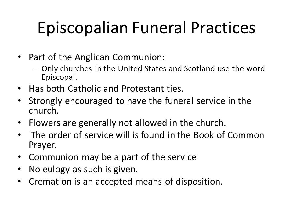 Episcopalian Funeral Practices Part of the Anglican Communion: – Only churches in the United States and Scotland use the word Episcopal.