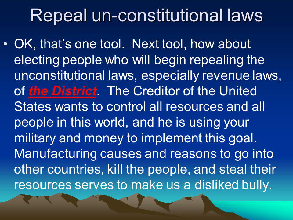 Repeal un-constitutional laws OK, thats one tool.