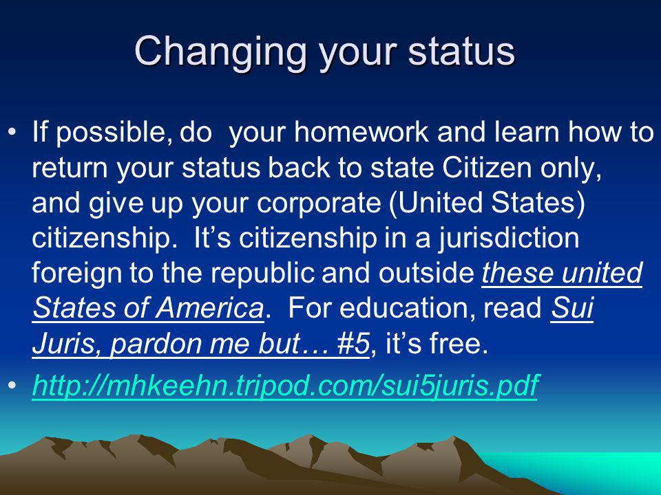 Changing your status If possible, do your homework and learn how to return your status back to state Citizen only, and give up your corporate (United