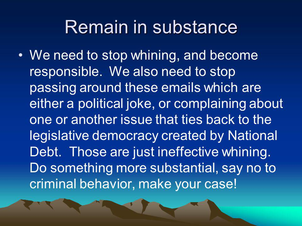 Remain in substance We need to stop whining, and become responsible.