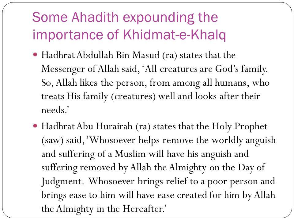 Some Ahadith expounding the importance of Khidmat-e-Khalq Hadhrat Abdullah Bin Masud (ra) states that the Messenger of Allah said, All creatures are G